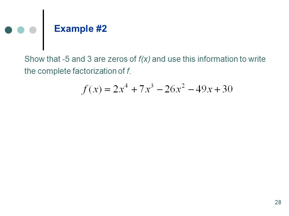 28 Show that -5 and 3 are zeros of f(x) and use this information to write the complete factorization of f.