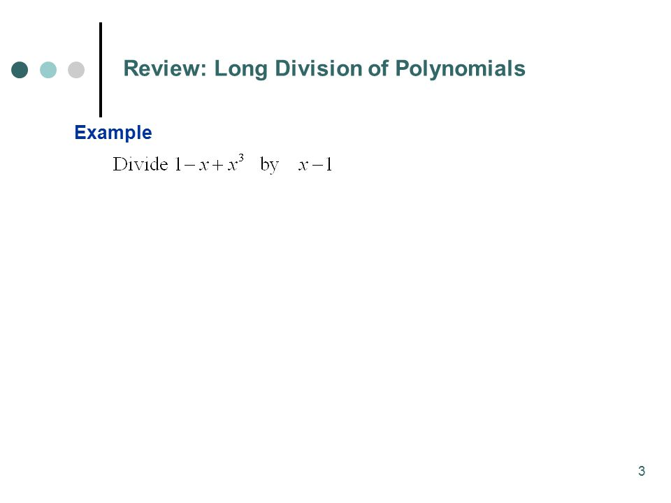 3 Example Review: Long Division of Polynomials