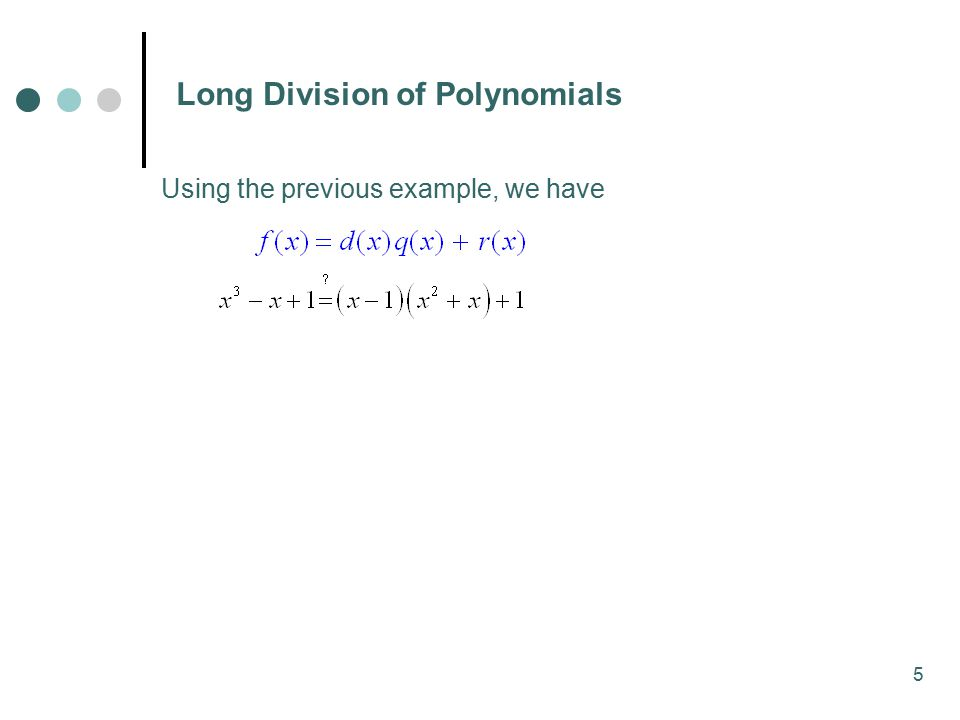5 Long Division of Polynomials Using the previous example, we have