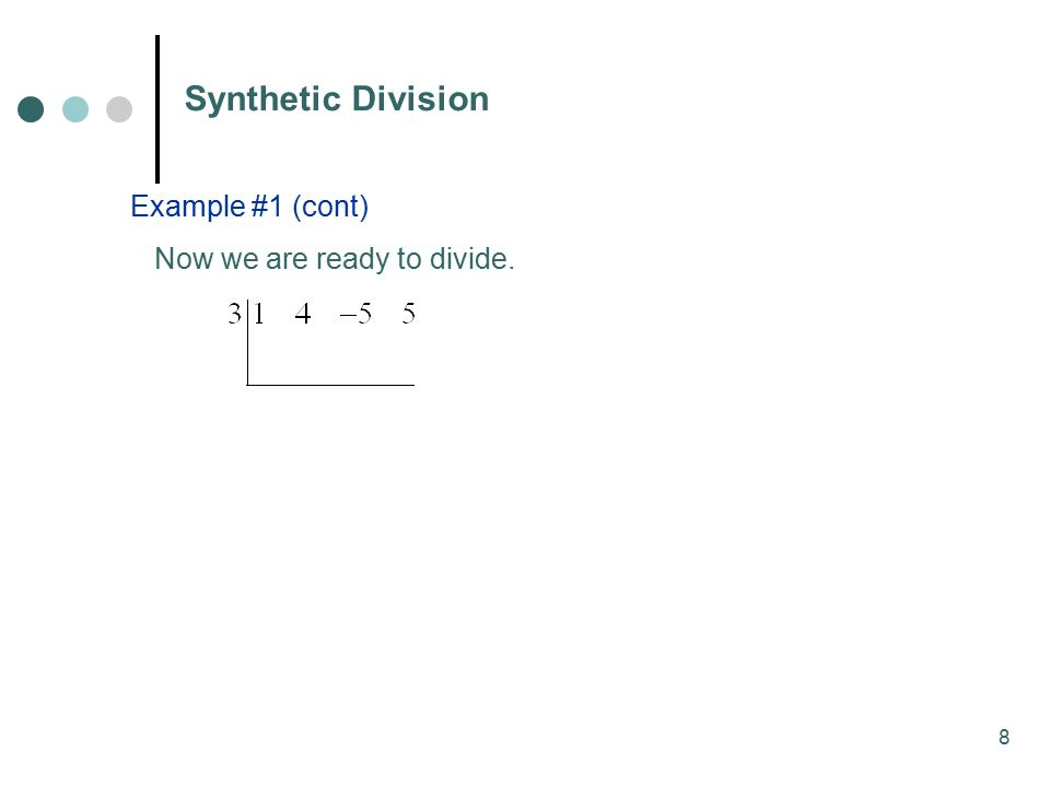 8 Synthetic Division Example #1 (cont) Now we are ready to divide.