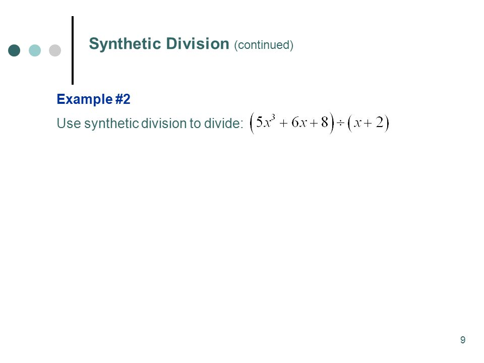 9 Synthetic Division (continued) Example #2 Use synthetic division to divide: