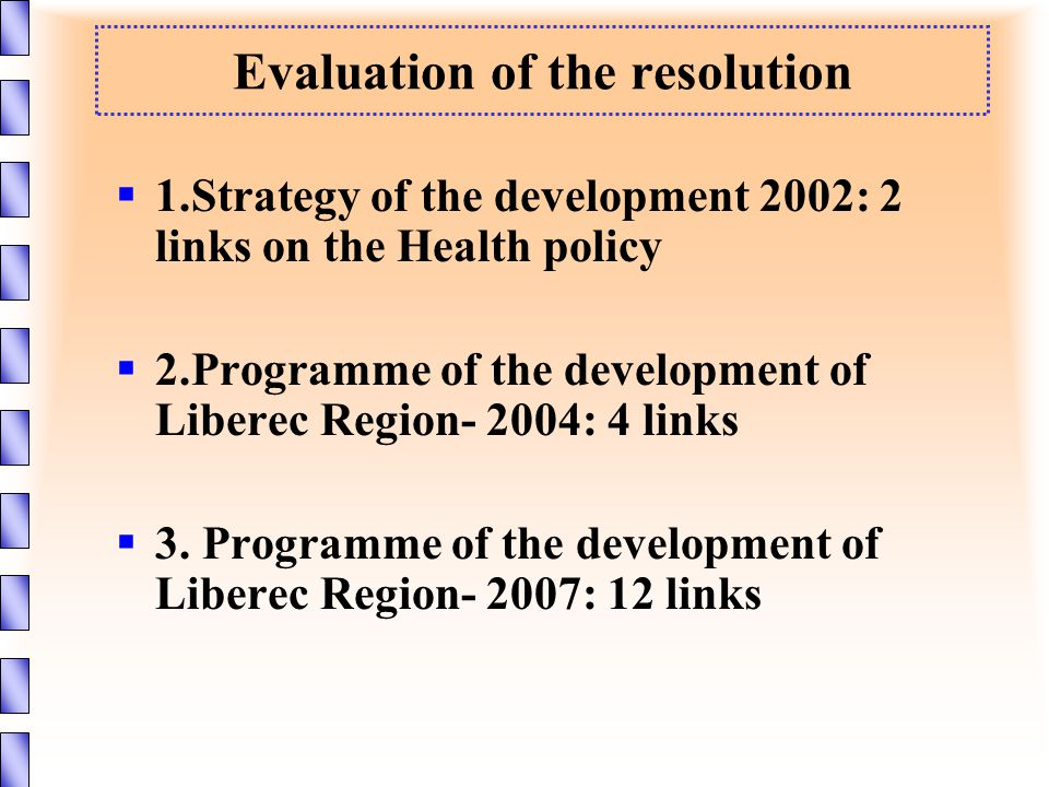 Evaluation of the resolution  1.Strategy of the development 2002: 2 links on the Health policy  2.Programme of the development of Liberec Region- 2004: 4 links  3.