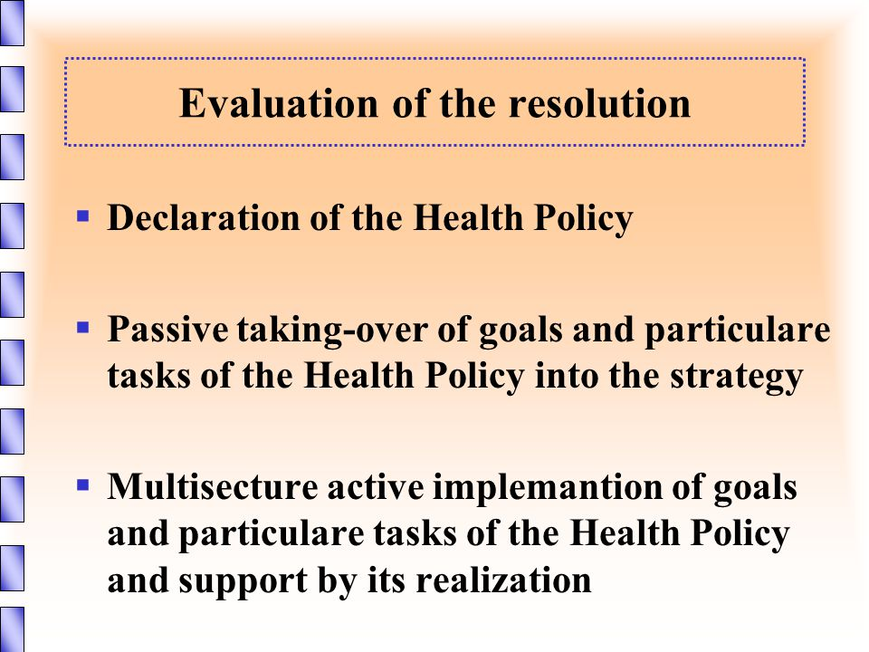  Declaration of the Health Policy  Passive taking-over of goals and particulare tasks of the Health Policy into the strategy  Multisecture active i