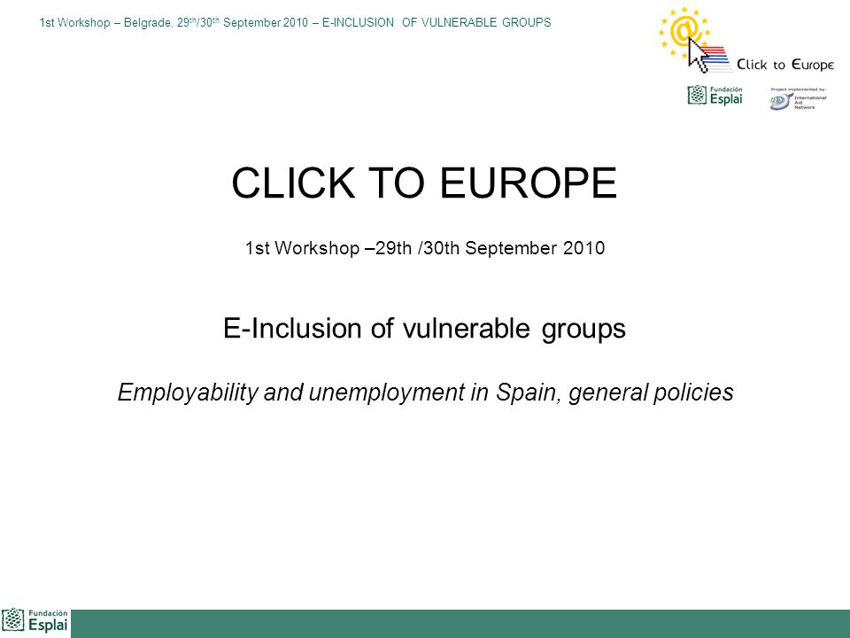 1st Workshop – Belgrade, 29 th /30 th September 2010 – E-INCLUSION OF VULNERABLE GROUPS Once that Plan Avanza 2 was presented in 2009 and its structure was defined, the next step was the approval of the Strategy Implementation Plan for the period 2011-2015.