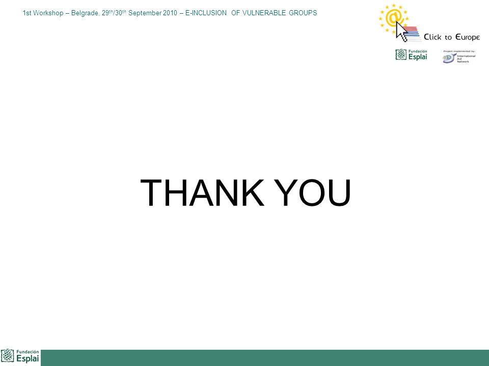 1st Workshop – Belgrade, 29 th /30 th September 2010 – E-INCLUSION OF VULNERABLE GROUPS THANK YOU
