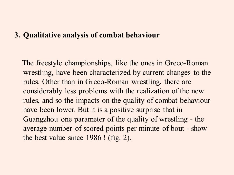 3.Qualitative analysis of combat behaviour The freestyle championships, like the ones in Greco-Roman wrestling, have been characterized by current changes to the rules.