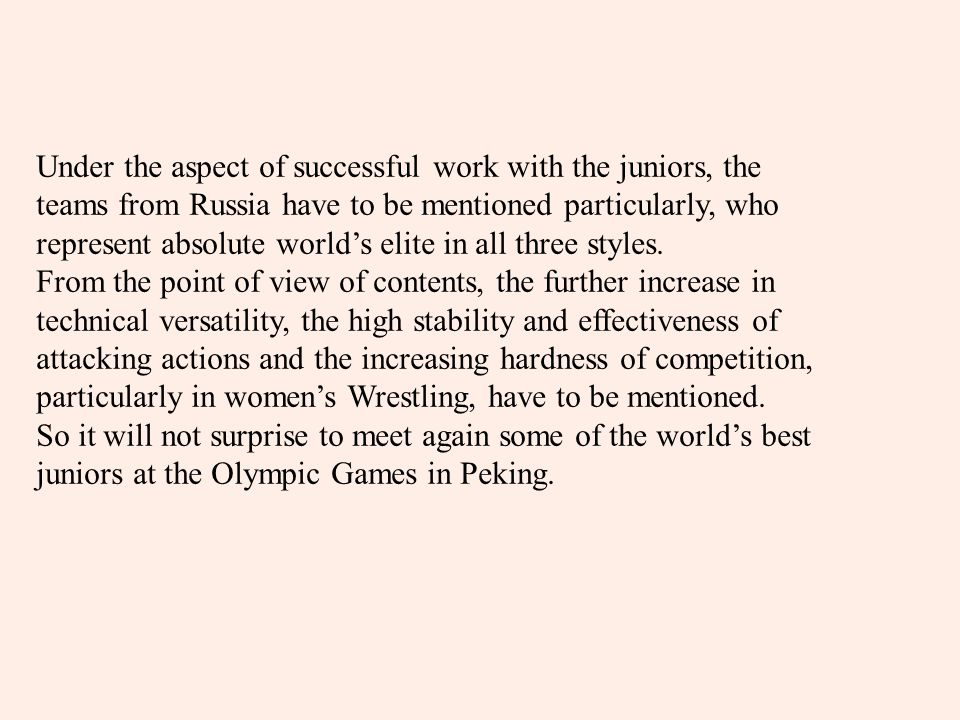 Under the aspect of successful work with the juniors, the teams from Russia have to be mentioned particularly, who represent absolute world's elite in all three styles.