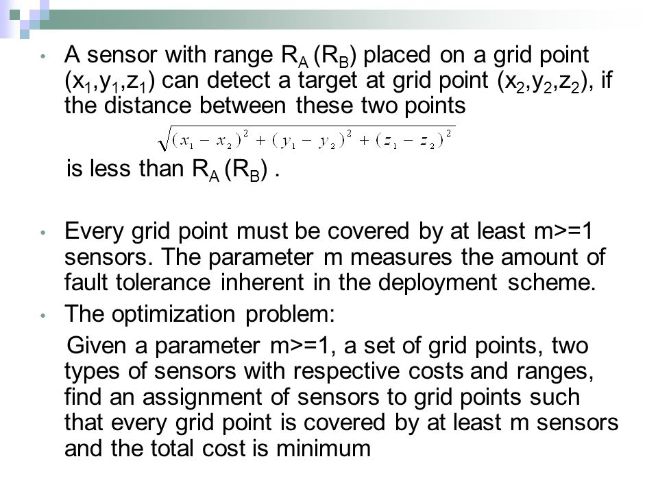 A sensor with range R A (R B ) placed on a grid point (x 1,y 1,z 1 ) can detect a target at grid point (x 2,y 2,z 2 ), if the distance between these two points is less than R A (R B ).