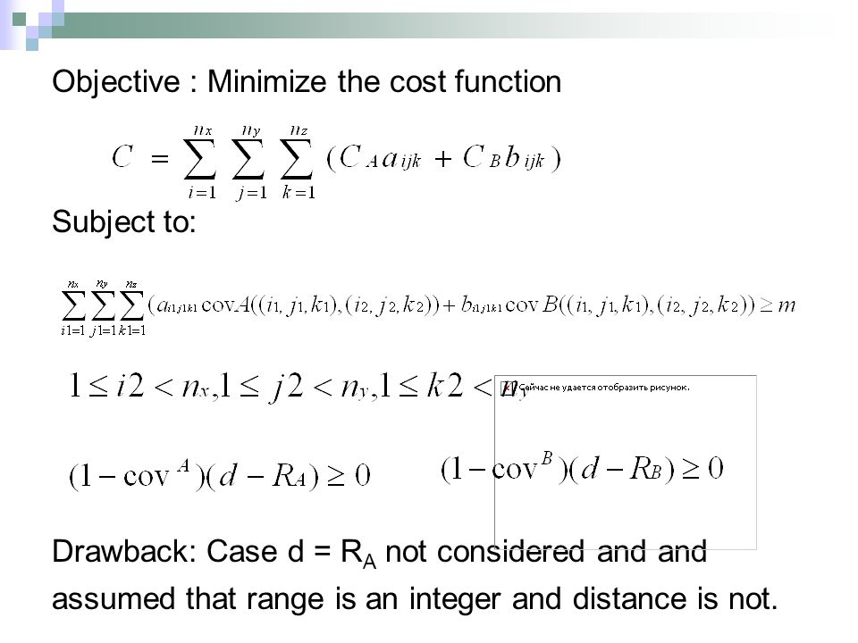Objective : Minimize the cost function Subject to: Drawback: Case d = R A not considered and and assumed that range is an integer and distance is not.