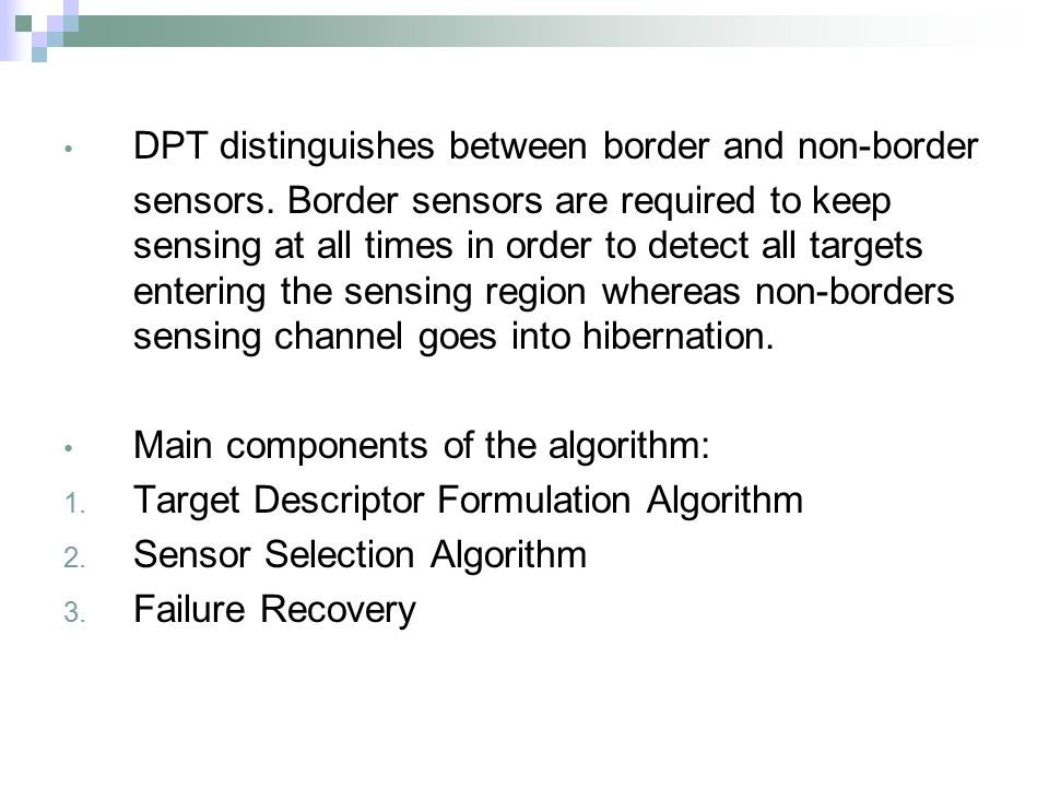 DPT distinguishes between border and non-border sensors. Border sensors are required to keep sensing at all times in order to detect all targets enter
