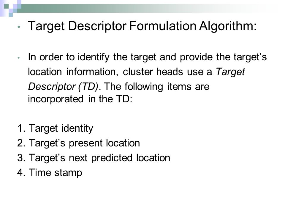 Target Descriptor Formulation Algorithm: In order to identify the target and provide the target's location information, cluster heads use a Target Des