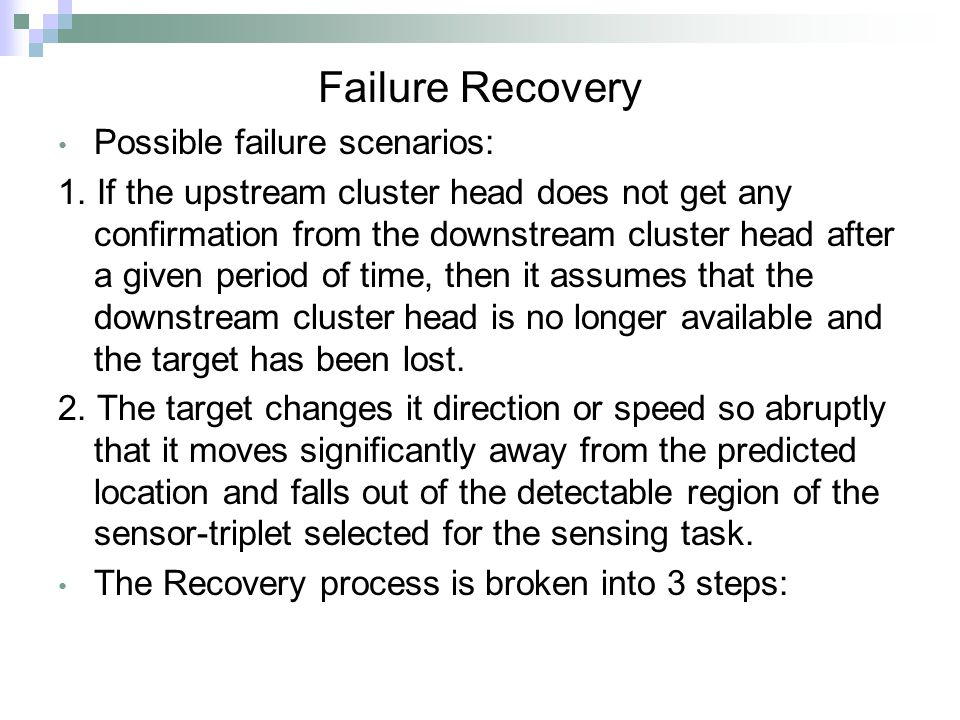 Failure Recovery Possible failure scenarios: 1.