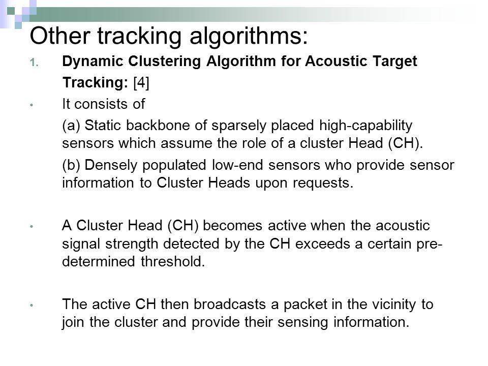 Other tracking algorithms: 1. Dynamic Clustering Algorithm for Acoustic Target Tracking: [4] It consists of (a) Static backbone of sparsely placed hig