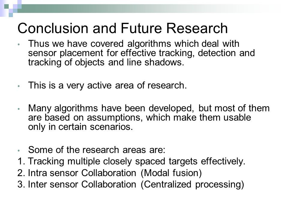 Conclusion and Future Research Thus we have covered algorithms which deal with sensor placement for effective tracking, detection and tracking of objects and line shadows.