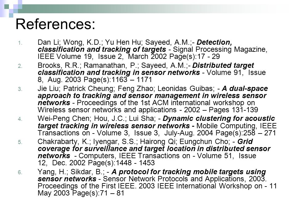 References: 1. Dan Li; Wong, K.D.; Yu Hen Hu; Sayeed, A.M.;- Detection, classification and tracking of targets - Signal Processing Magazine, IEEE Volu