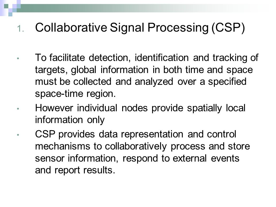 1. Collaborative Signal Processing (CSP) To facilitate detection, identification and tracking of targets, global information in both time and space mu