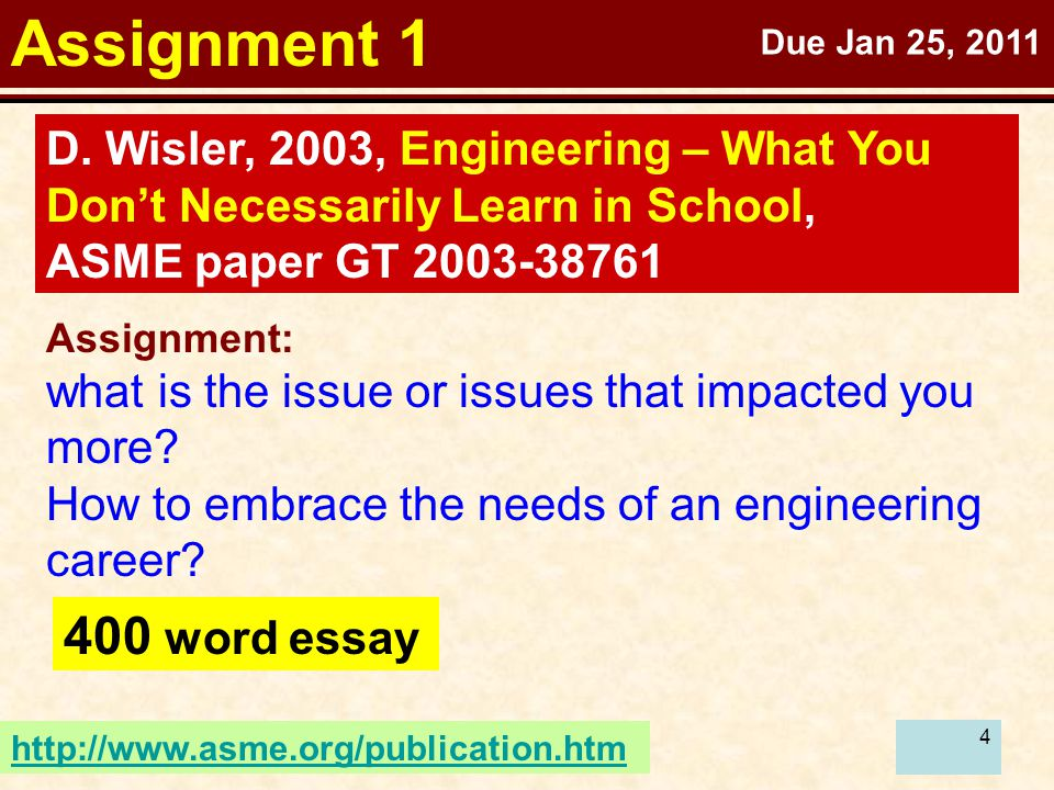 4 Assignment 1 D. Wisler, 2003, Engineering – What You Don't Necessarily Learn in School, ASME paper GT 2003-38761 400 word essay Assignment: what is