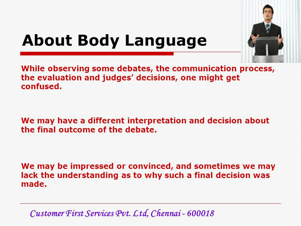 About Body Language While observing some debates, the communication process, the evaluation and judges' decisions, one might get confused.