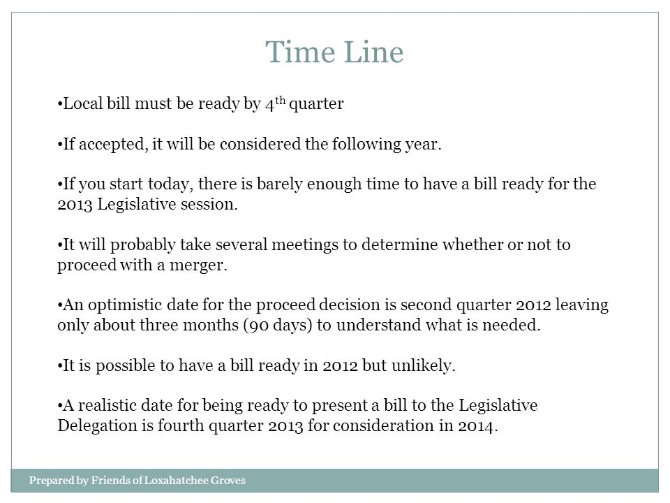 Local bill must be ready by 4 th quarter If accepted, it will be considered the following year. If you start today, there is barely enough time to hav