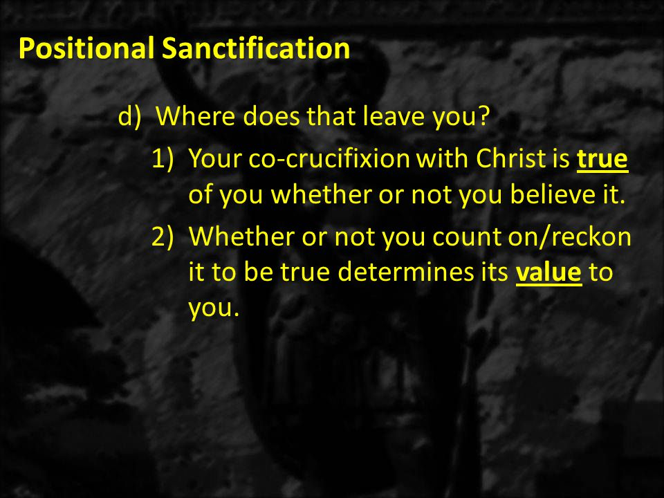 Positional Sanctification d)Where does that leave you.