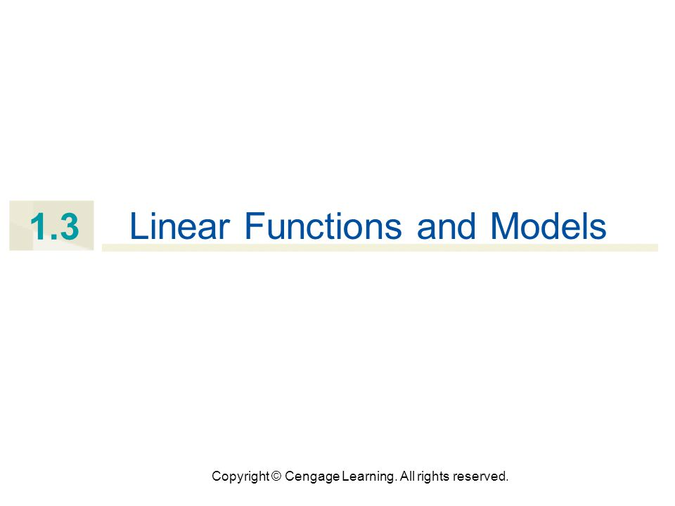 Copyright © Cengage Learning. All rights reserved. 1.3 Linear Functions and Models