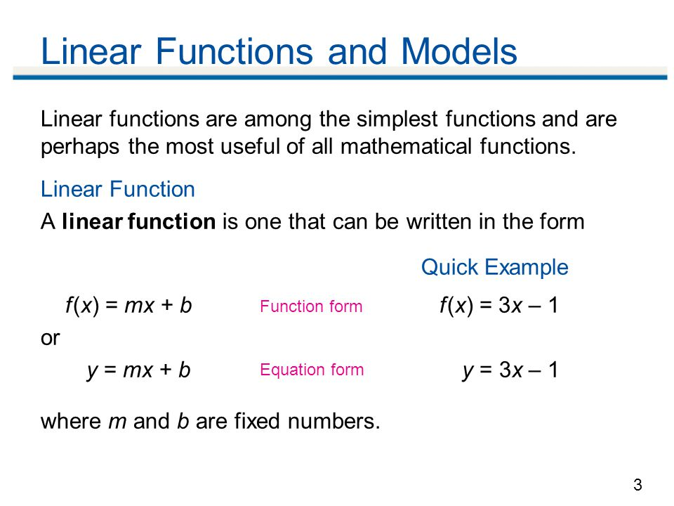 3 Linear functions are among the simplest functions and are perhaps the most useful of all mathematical functions.