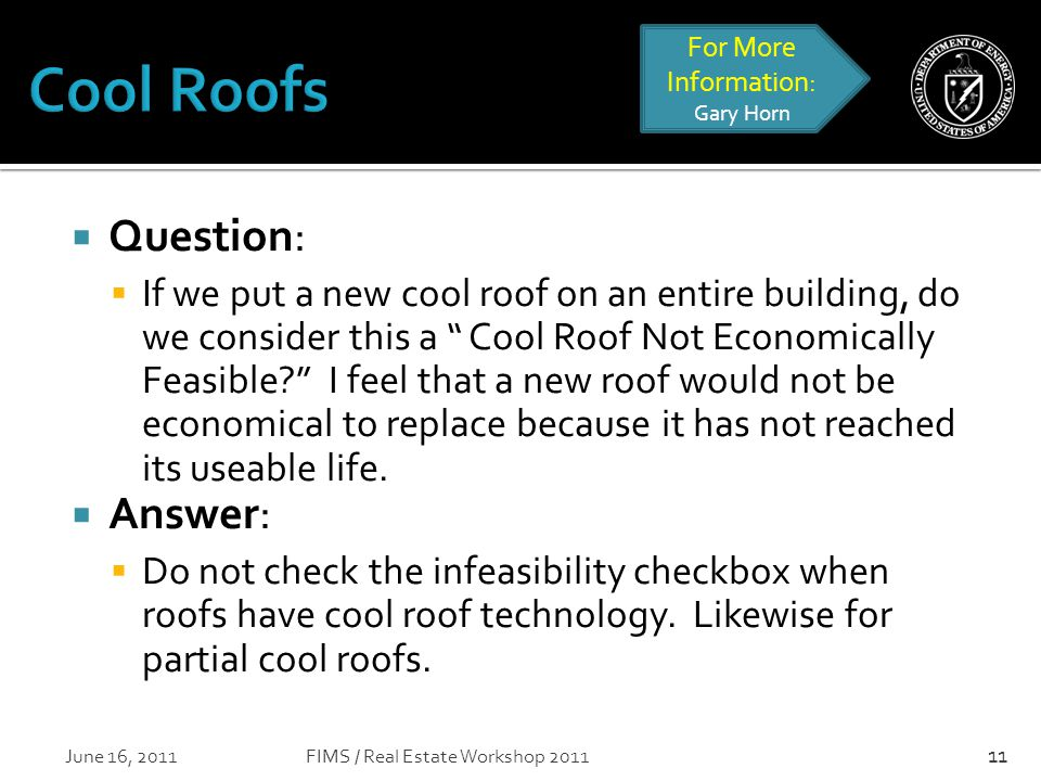  Question:  If we put a new cool roof on an entire building, do we consider this a Cool Roof Not Economically Feasible I feel that a new roof would not be economical to replace because it has not reached its useable life.