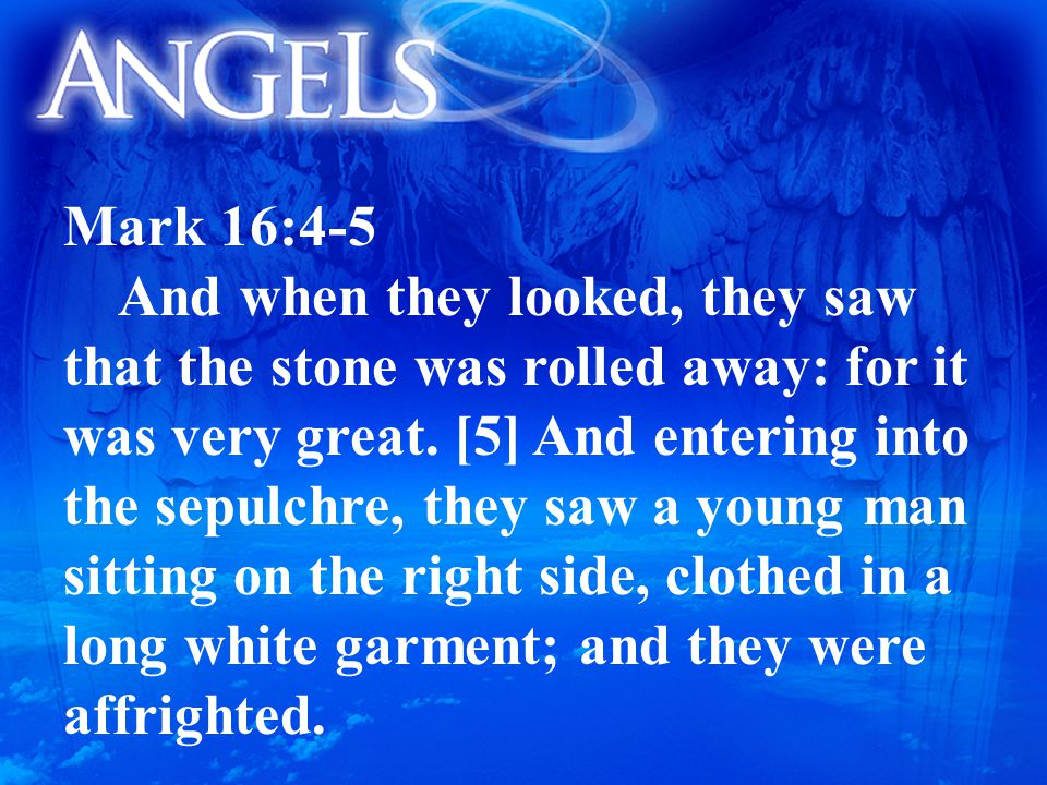 Mark 16:4-5 And when they looked, they saw that the stone was rolled away: for it was very great.
