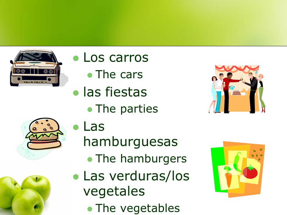Los carros The cars las fiestas The parties Las hamburguesas The hamburgers Las verduras/los vegetales The vegetables