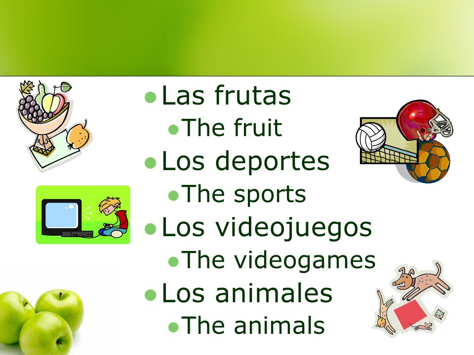 Las frutas The fruit Los deportes The sports Los videojuegos The videogames Los animales The animals