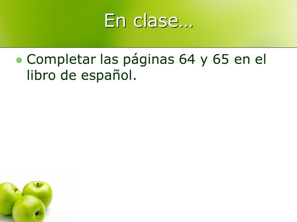 En clase… Completar las páginas 64 y 65 en el libro de español.