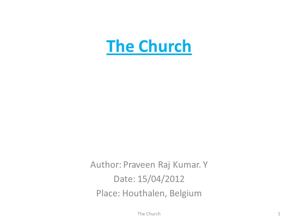 The Church Author: Praveen Raj Kumar. Y Date: 15/04/2012 Place: Houthalen, Belgium 1The Church