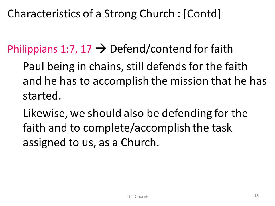 Characteristics of a Strong Church : [Contd] Philippians 1:7, 17  Defend/contend for faith Paul being in chains, still defends for the faith and he has to accomplish the mission that he has started.