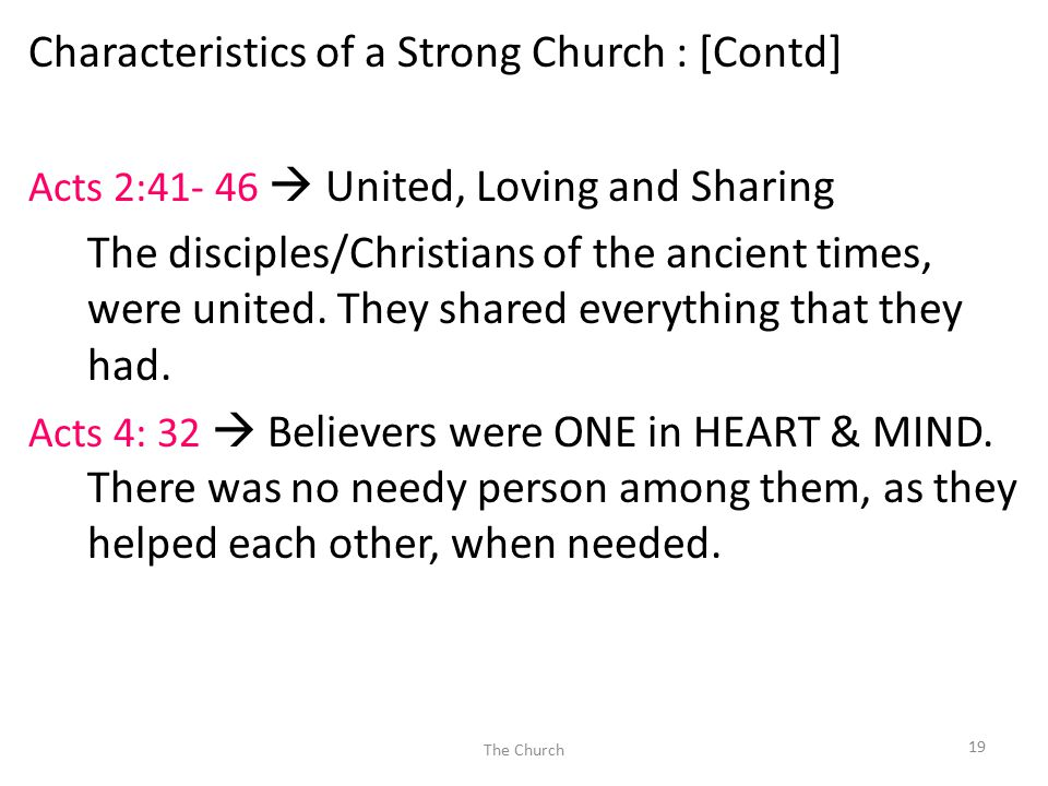 Characteristics of a Strong Church : [Contd] Acts 2:41- 46  United, Loving and Sharing The disciples/Christians of the ancient times, were united.
