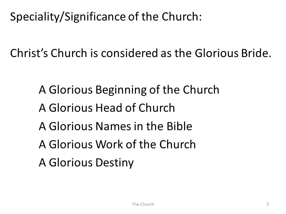 Speciality/Significance of the Church: Christ's Church is considered as the Glorious Bride. A Glorious Beginning of the Church A Glorious Head of Chur