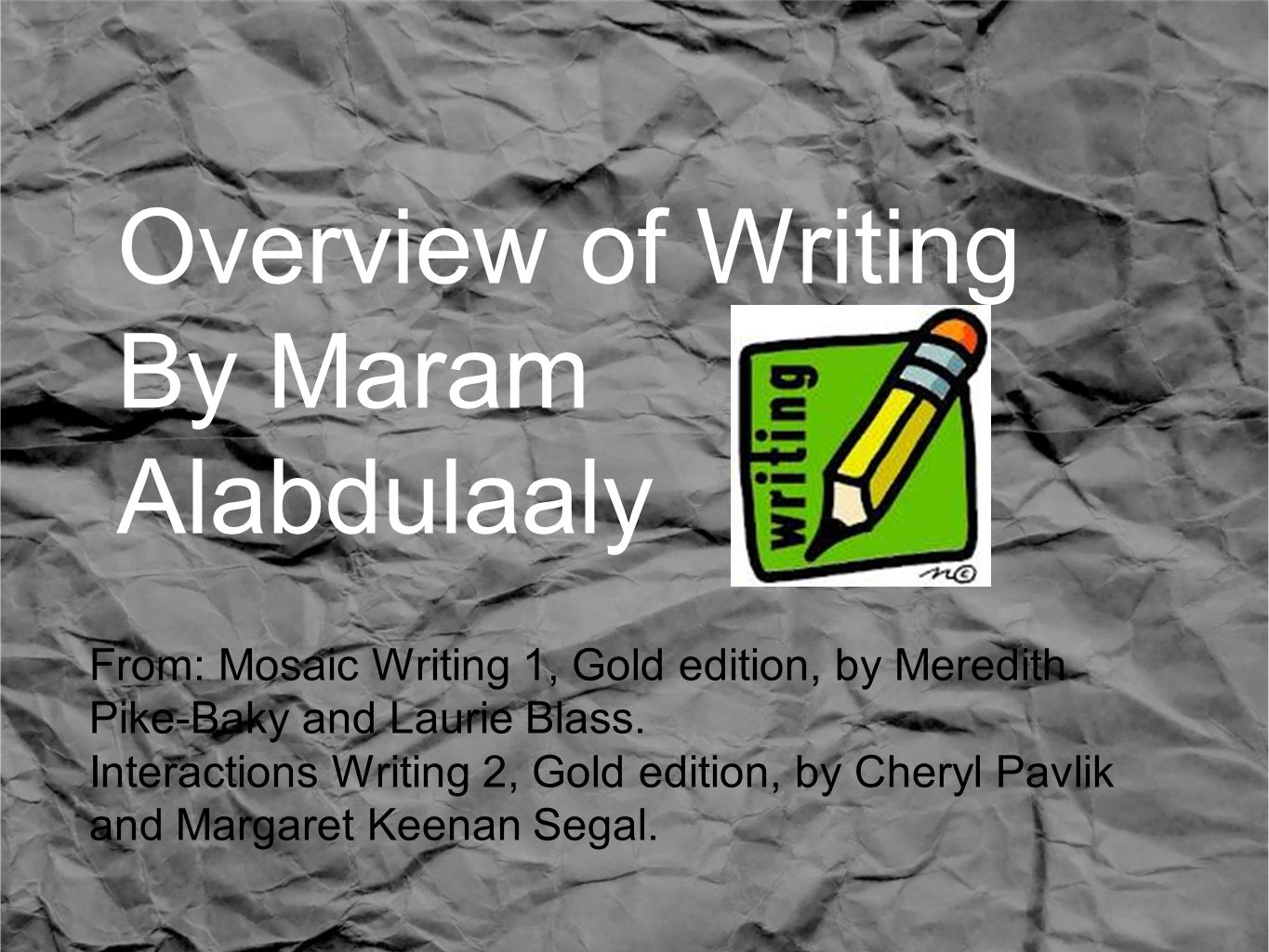 Overview of Writing By Maram Alabdulaaly From: Mosaic Writing 1, Gold edition, by Meredith Pike-Baky and Laurie Blass.