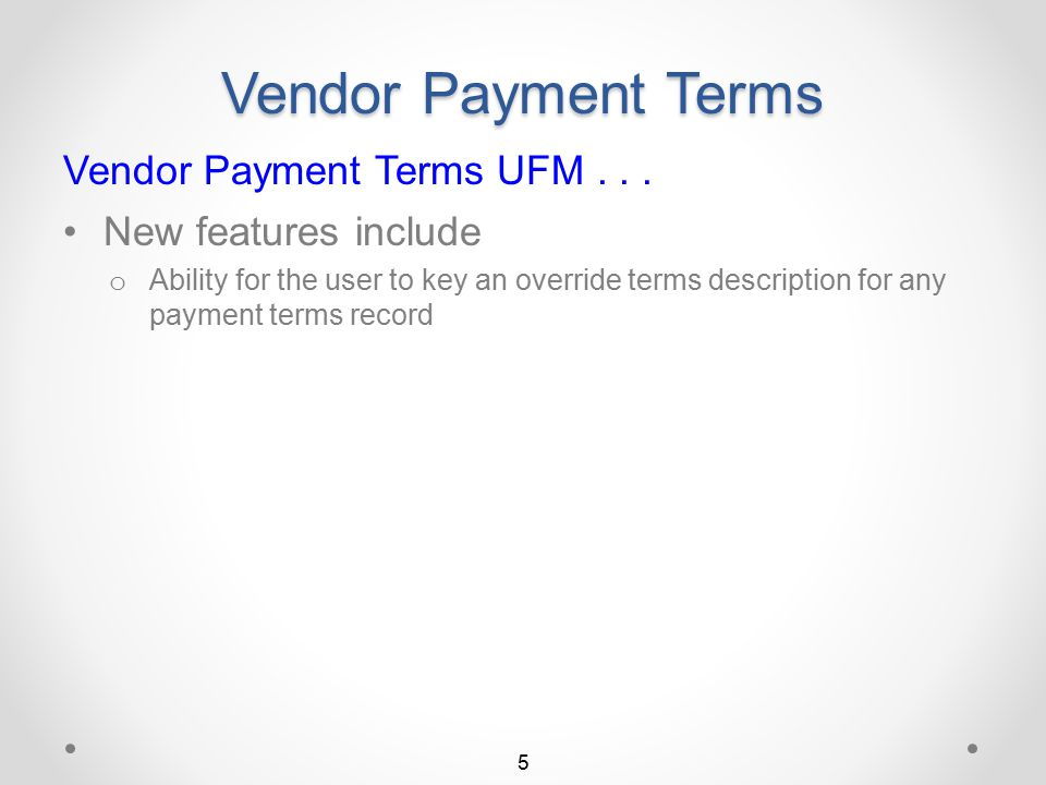 """Vendor Payment Terms Vendor Payment Terms UFM... A """"change"""" option for maintaining a specific vendor payment terms record A """"browse"""" option for only v"""