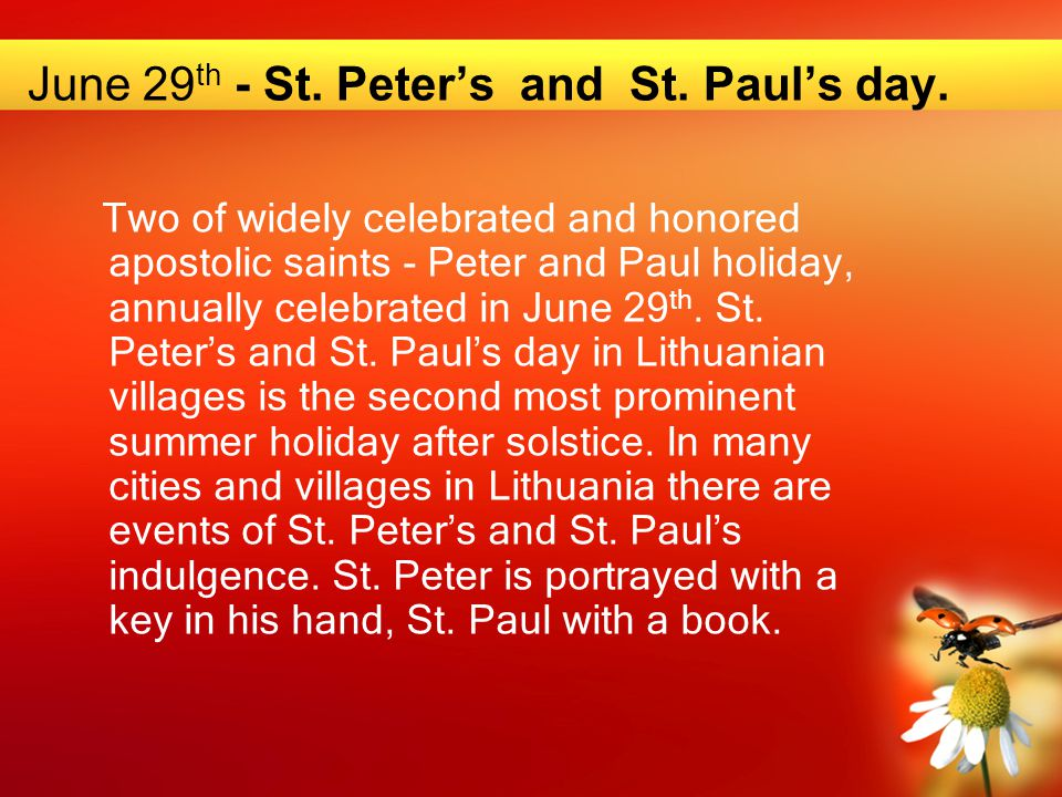 June 29 th - St. Peter's and St. Paul's day. Two of widely celebrated and honored apostolic saints - Peter and Paul holiday, annually celebrated in Ju