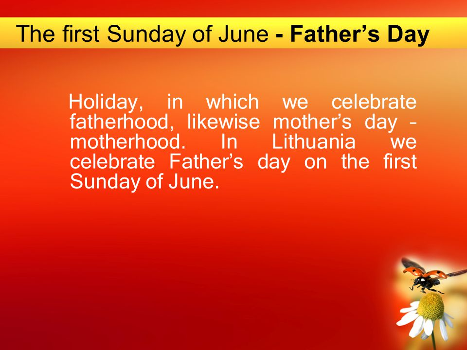 Holiday, in which we celebrate fatherhood, likewise mother's day – motherhood.