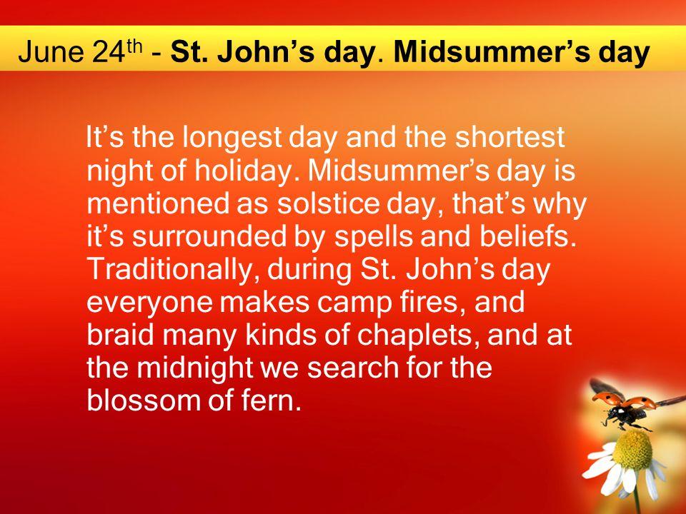 June 24 th - St. John's day.