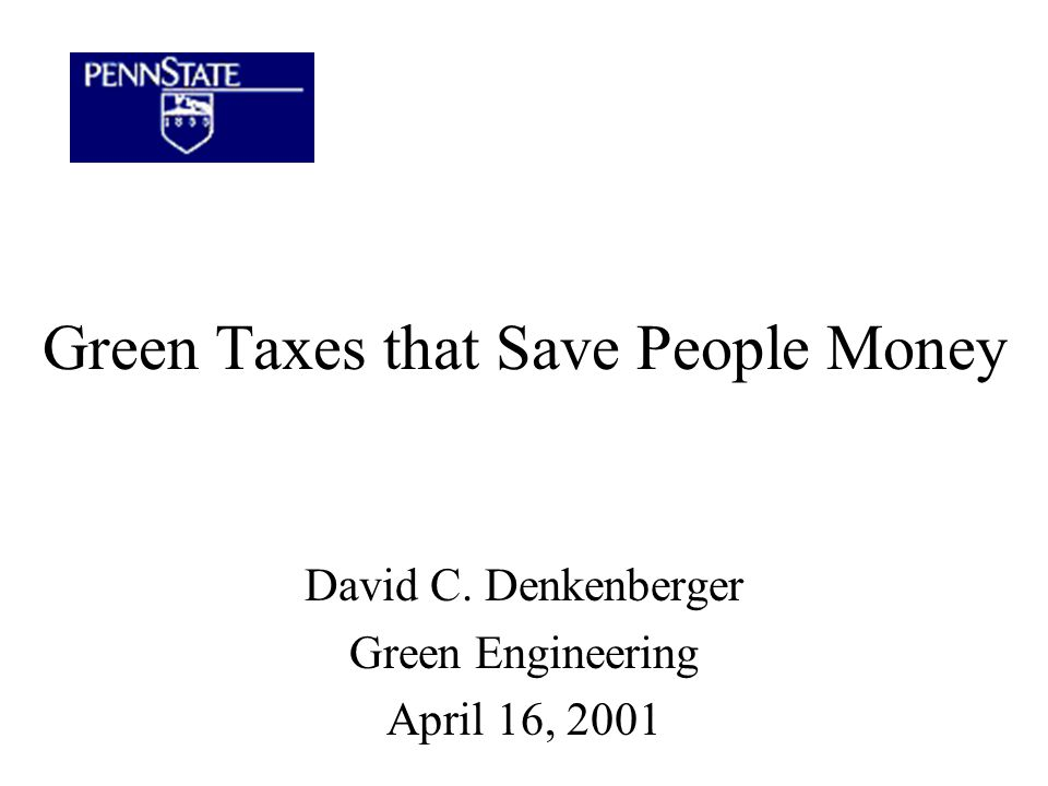 Green Taxes that Save People Money David C. Denkenberger Green Engineering April 16, 2001