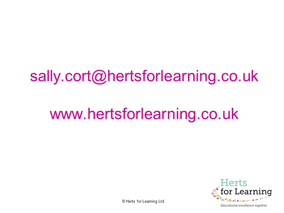 © Herts for Learning Ltd sally.cort@hertsforlearning.co.uk www.hertsforlearning.co.uk