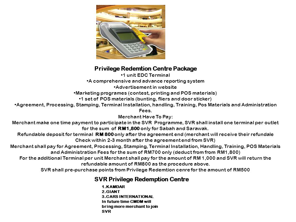 Privilege Redemtion Centre Package 1 unit EDC Terminal A comprehensive and advance reporting system Advertisement in website Marketing programes (cont