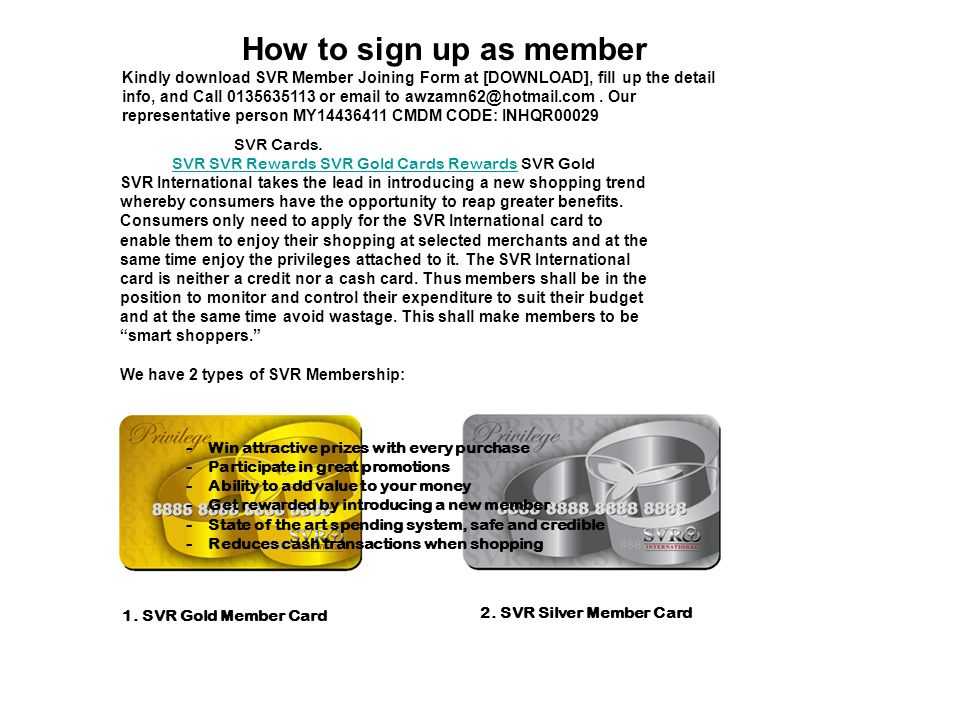 How to sign up as member Kindly download SVR Member Joining Form at [DOWNLOAD], fill up the detail info, and Call 0135635113 or email to awzamn62@hotmail.com.