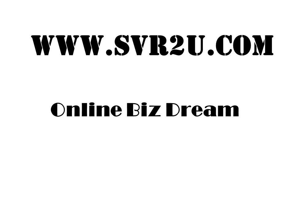 www.svr2u.com Online Biz Dream