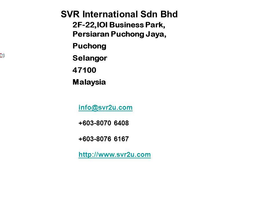 info@svr2u.com +603-8070 6408 +603-8076 6167 http://www.svr2u.com SVR International Sdn Bhd 2F-22,IOI Business Park, Persiaran Puchong Jaya, Puchong Selangor 47100 Malaysia