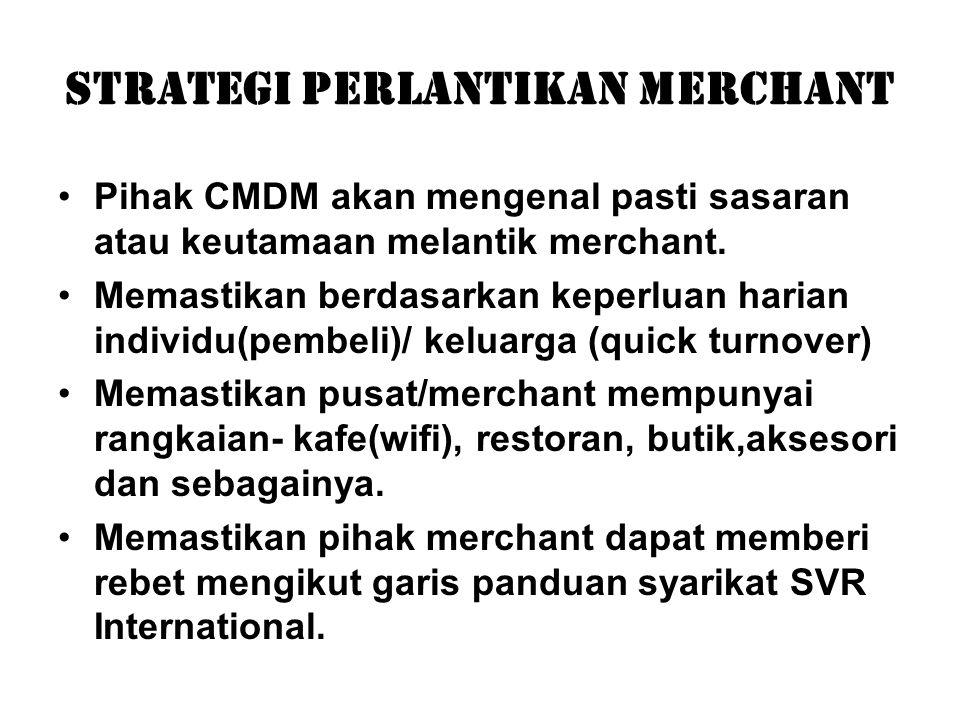 Strategi Perlantikan Merchant Pihak CMDM akan mengenal pasti sasaran atau keutamaan melantik merchant. Memastikan berdasarkan keperluan harian individ