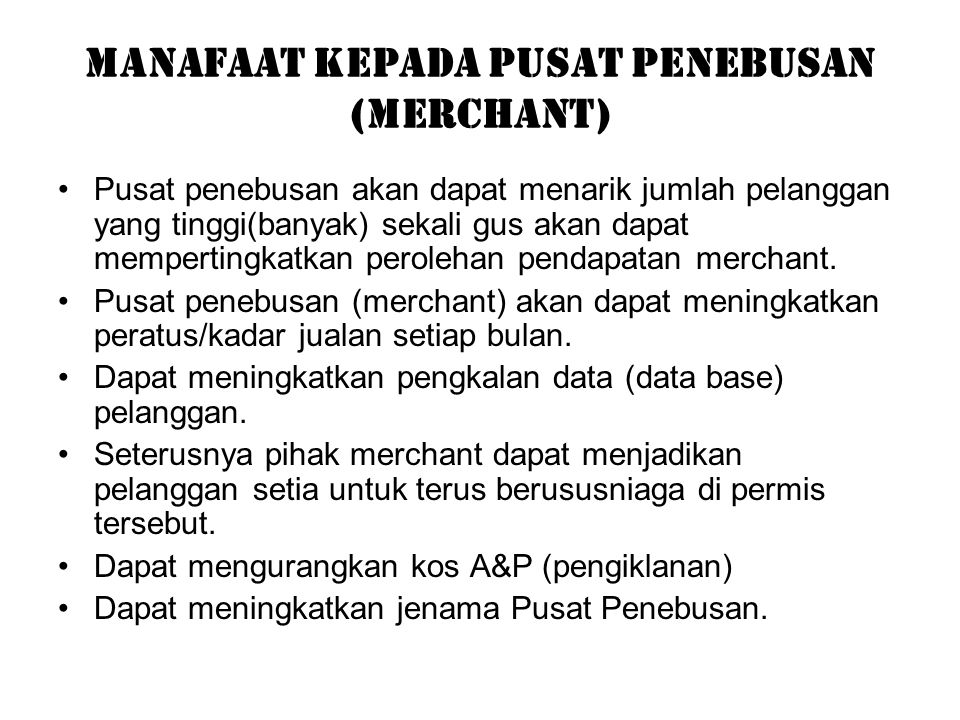 Manafaat Kepada Pusat Penebusan (Merchant) Pusat penebusan akan dapat menarik jumlah pelanggan yang tinggi(banyak) sekali gus akan dapat mempertingkat