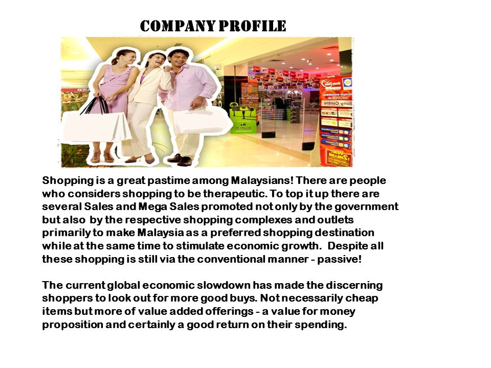 Company Profile Shopping is a great pastime among Malaysians! There are people who considers shopping to be therapeutic. To top it up there are severa