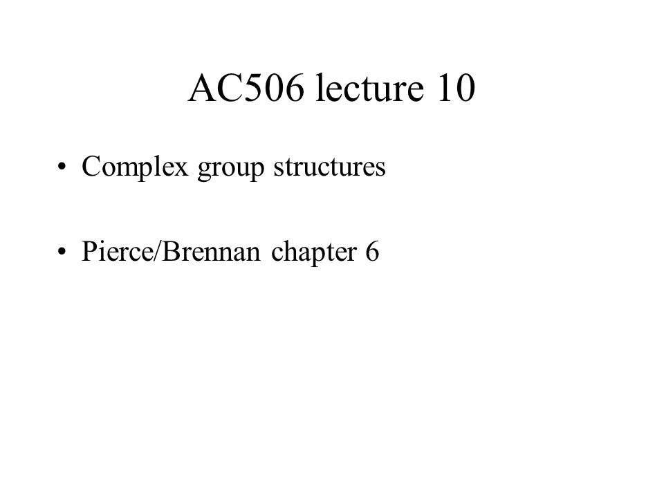 AC506 lecture 10 Complex group structures Pierce/Brennan chapter 6